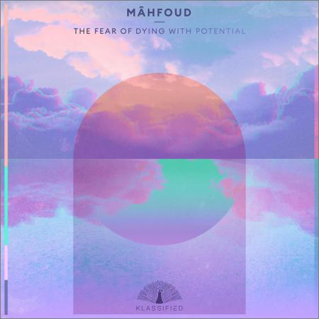 Mâhfoud - The Fear Of Dying With Potential (2019)