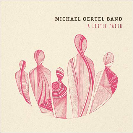 Michael Oertel Band - A Little Faith (2019)
