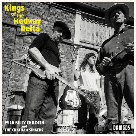 Wild Billy Childish and The Chatham Singers - Kings of the Medway Delta (2020)