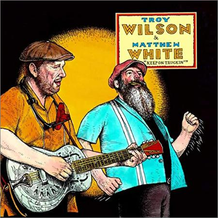 Troy Wilson & Matthew White  - Keep On Truckin'  (2020)